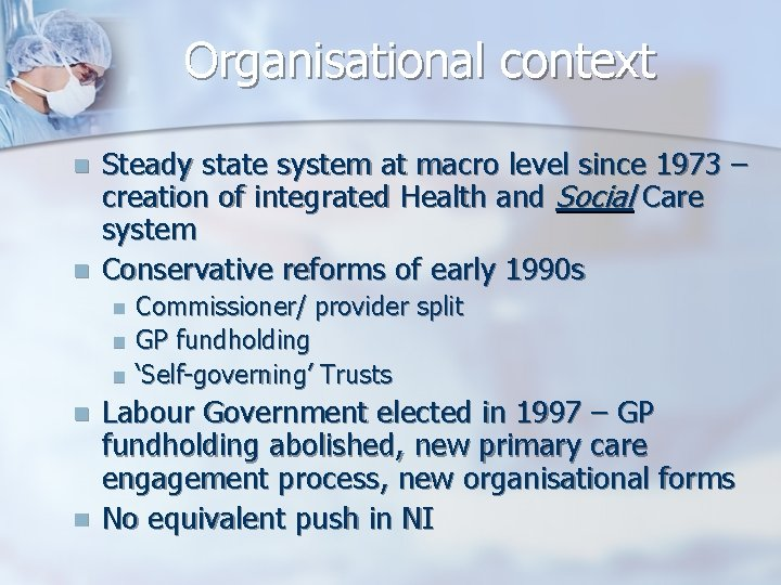 Organisational context n n Steady state system at macro level since 1973 – creation