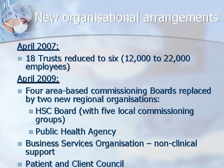 New organisational arrangements April 2007: n 18 Trusts reduced to six (12, 000 to
