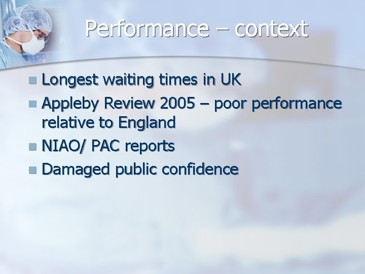 Performance – context Longest waiting times in UK n Appleby Review 2005 – poor
