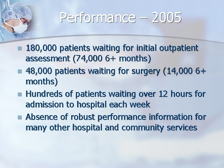 Performance – 2005 n n 180, 000 patients waiting for initial outpatient assessment (74,