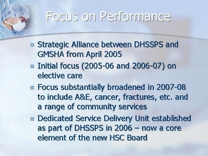 Focus on Performance n n Strategic Alliance between DHSSPS and GMSHA from April 2005