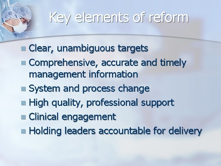 Key elements of reform Clear, unambiguous targets n Comprehensive, accurate and timely management information