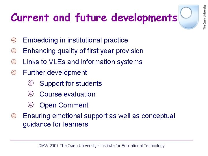 Current and future developments Embedding in institutional practice Enhancing quality of first year provision