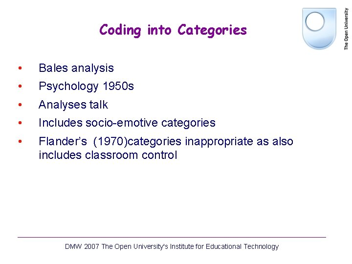 Coding into Categories • Bales analysis • Psychology 1950 s • Analyses talk •