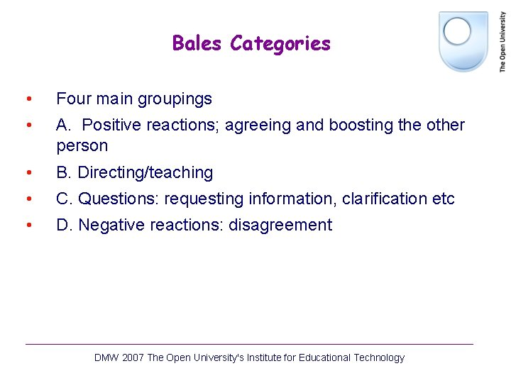 Bales Categories • Four main groupings • A. Positive reactions; agreeing and boosting the