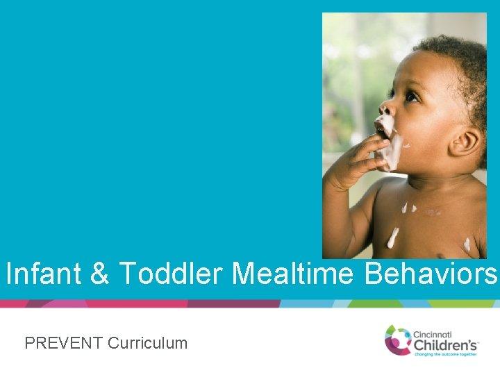 Infant & Toddler Mealtime Behaviors PREVENT Curriculum