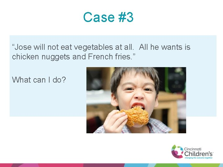 """Case #3 """"Jose will not eat vegetables at all. All he wants is chicken"""