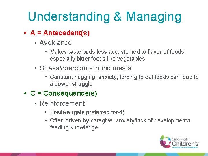 Understanding & Managing • A = Antecedent(s) • Avoidance • Makes taste buds less