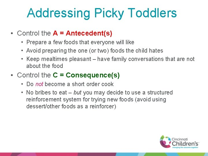 Addressing Picky Toddlers • Control the A = Antecedent(s) • Prepare a few foods