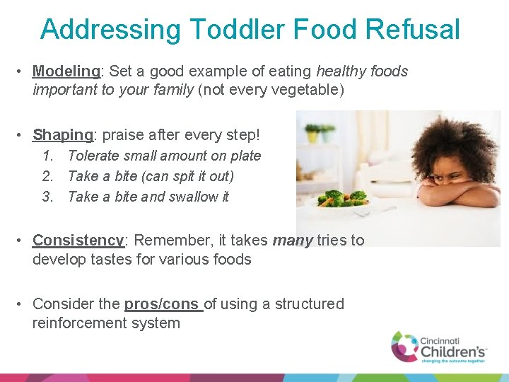 Addressing Toddler Food Refusal • Modeling: Set a good example of eating healthy foods