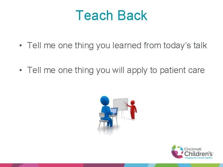 Teach Back • Tell me one thing you learned from today's talk • Tell