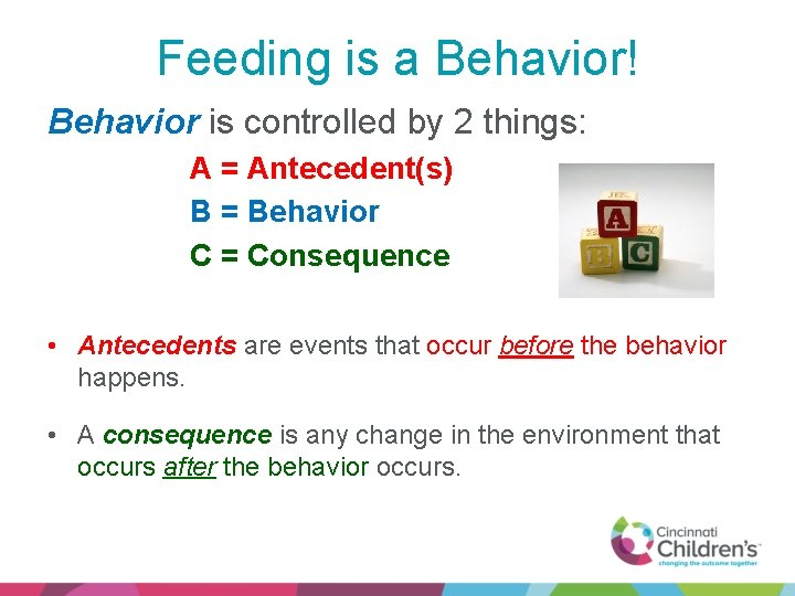 Feeding is a Behavior! Behavior is controlled by 2 things: A = Antecedent(s) B