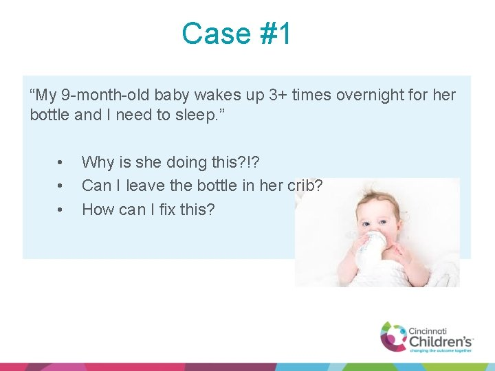 """Case #1 """"My 9 -month-old baby wakes up 3+ times overnight for her bottle"""