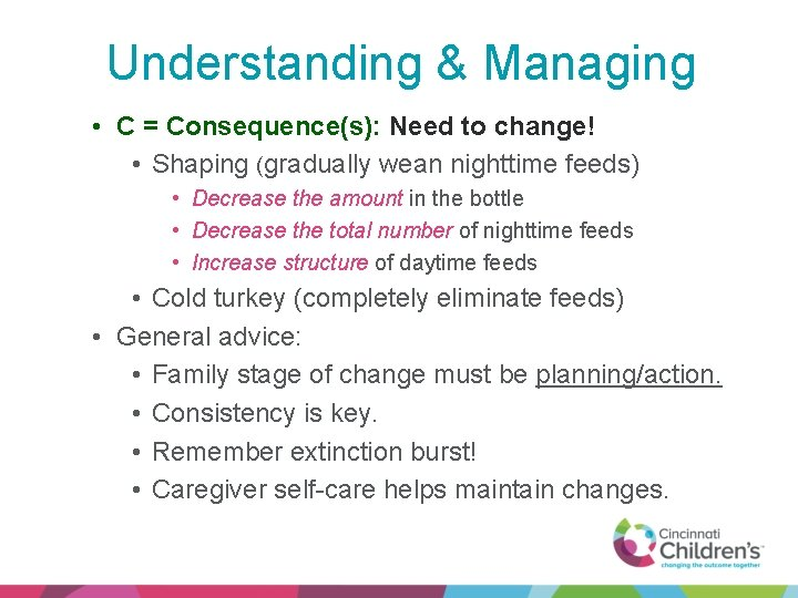 Understanding & Managing • C = Consequence(s): Need to change! • Shaping (gradually wean