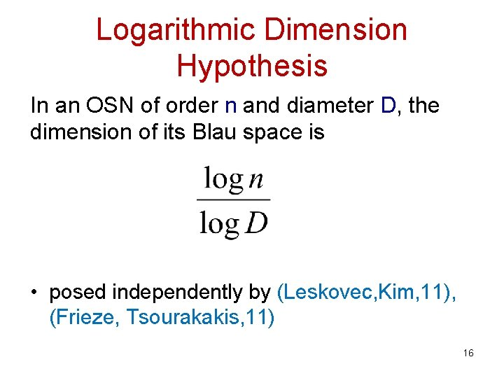 Logarithmic Dimension Hypothesis In an OSN of order n and diameter D, the dimension