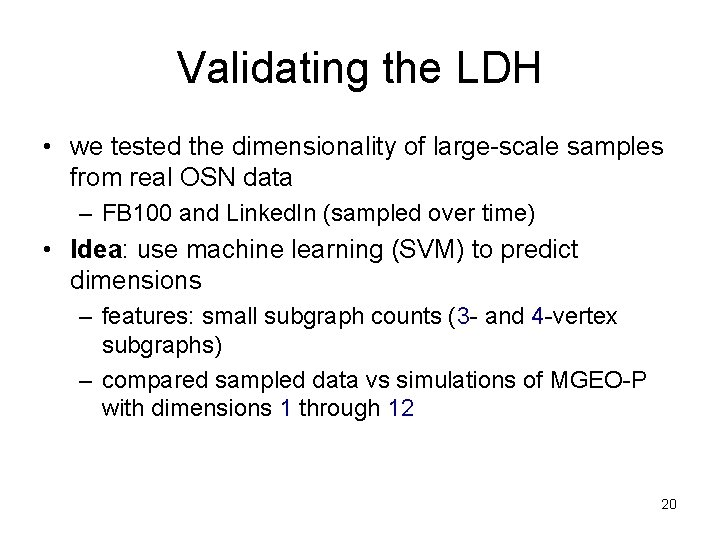 Validating the LDH • we tested the dimensionality of large-scale samples from real OSN