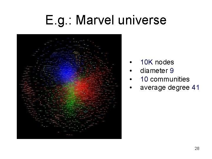 E. g. : Marvel universe • • 10 K nodes diameter 9 10 communities