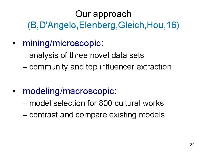 Our approach (B, D'Angelo, Elenberg, Gleich, Hou, 16) • mining/microscopic: – analysis of three