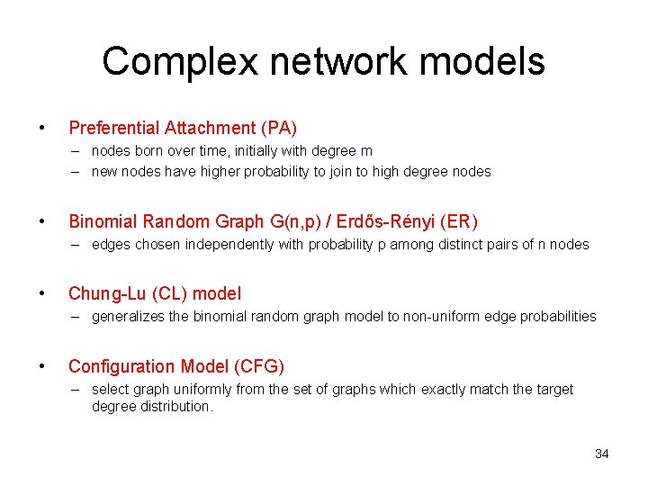 Complex network models • Preferential Attachment (PA) – nodes born over time, initially with
