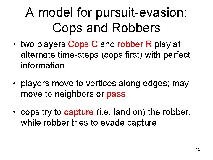 A model for pursuit-evasion: Cops and Robbers • two players Cops C and robber