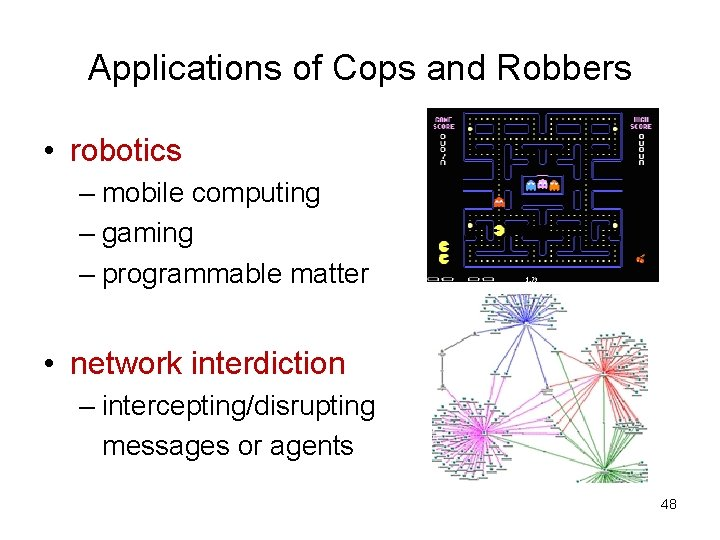 Applications of Cops and Robbers • robotics – mobile computing – gaming – programmable