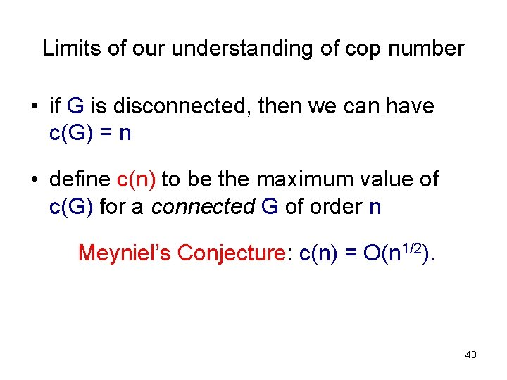 Limits of our understanding of cop number • if G is disconnected, then we