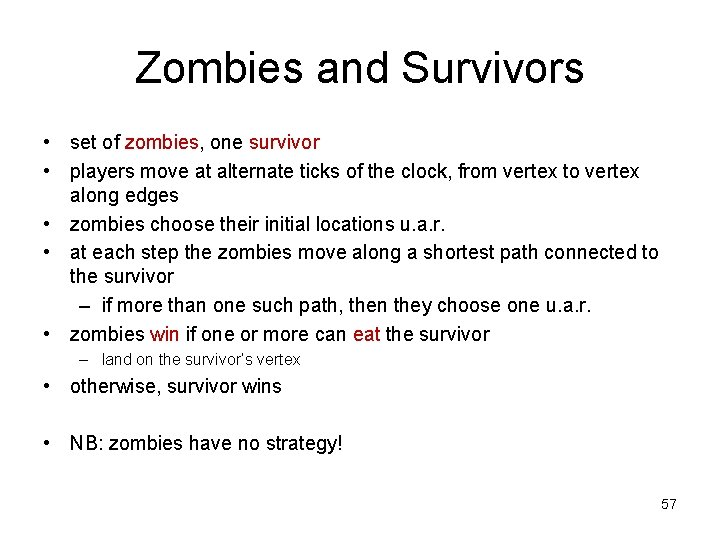 Zombies and Survivors • set of zombies, one survivor • players move at alternate