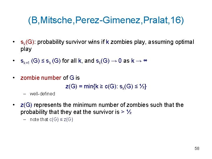 (B, Mitsche, Perez-Gimenez, Pralat, 16) • sk(G): probability survivor wins if k zombies play,