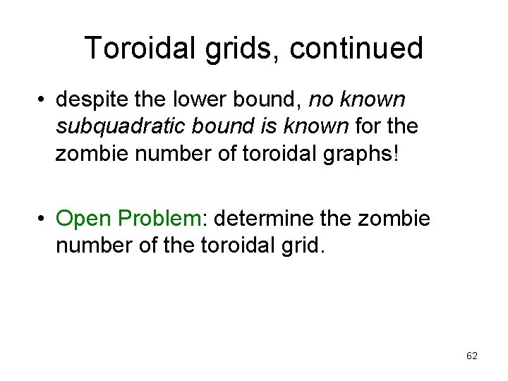 Toroidal grids, continued • despite the lower bound, no known subquadratic bound is known