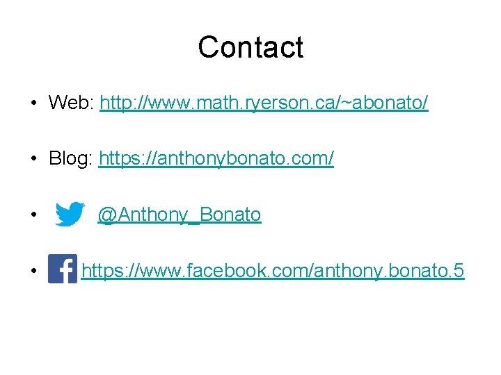 Contact • Web: http: //www. math. ryerson. ca/~abonato/ • Blog: https: //anthonybonato. com/ •