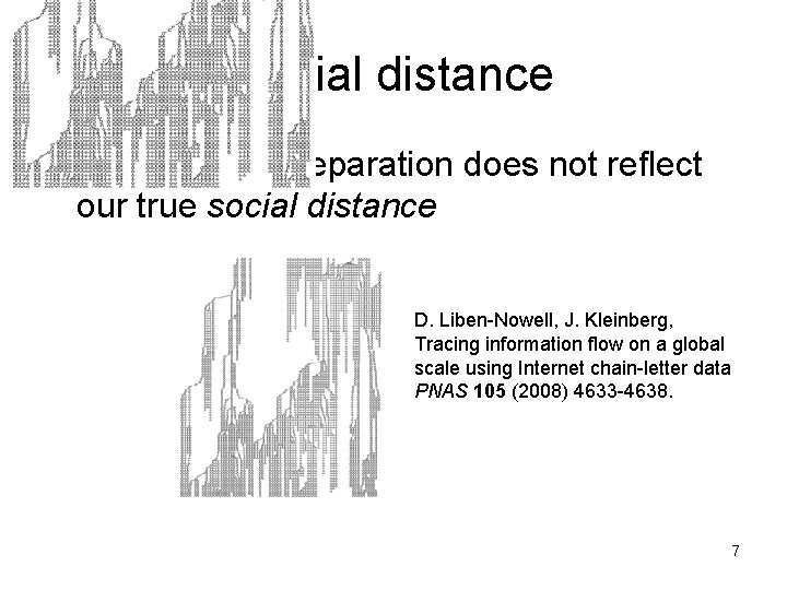 Social distance • 4 degrees of separation does not reflect our true social distance
