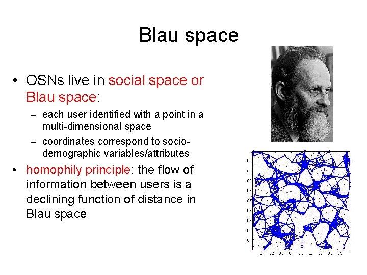 Blau space • OSNs live in social space or Blau space: – each user