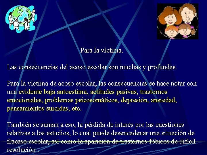 Para la víctima. Las consecuencias del acoso escolar son muchas y profundas. Para la