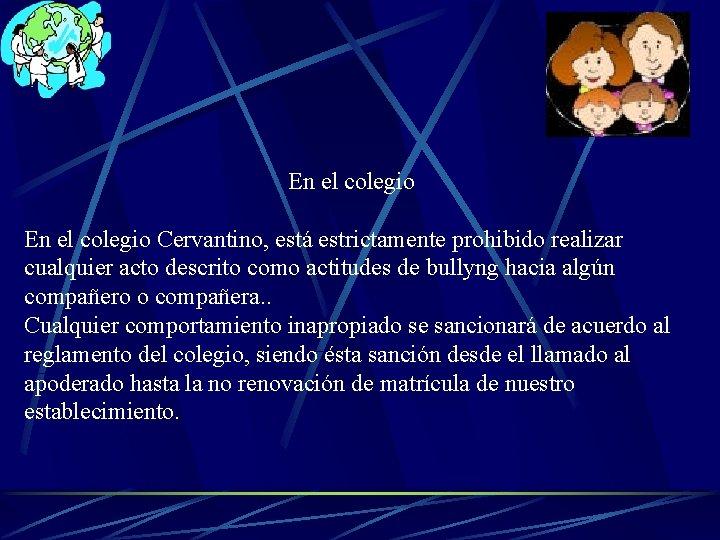 En el colegio Cervantino, está estrictamente prohibido realizar cualquier acto descrito como actitudes de
