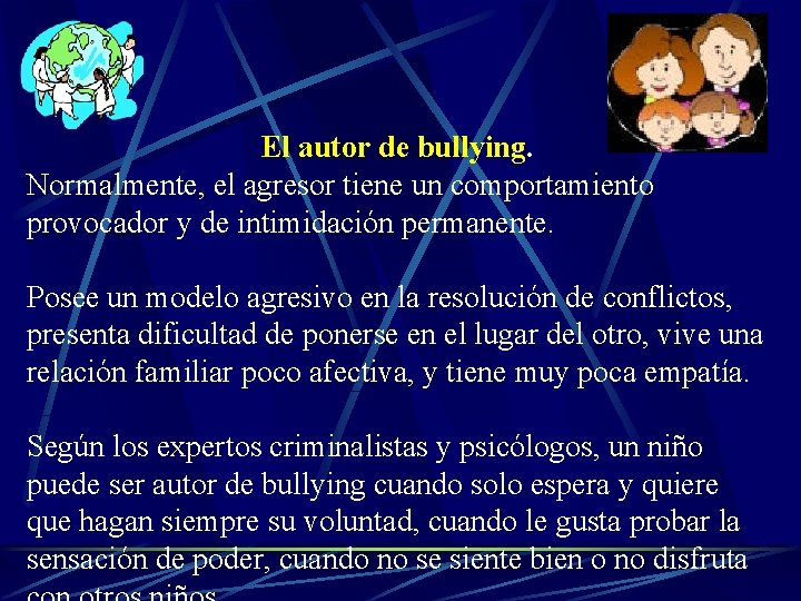 El autor de bullying. Normalmente, el agresor tiene un comportamiento provocador y de intimidación