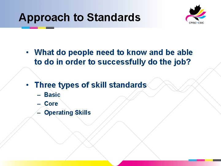 Approach to Standards • What do people need to know and be able to