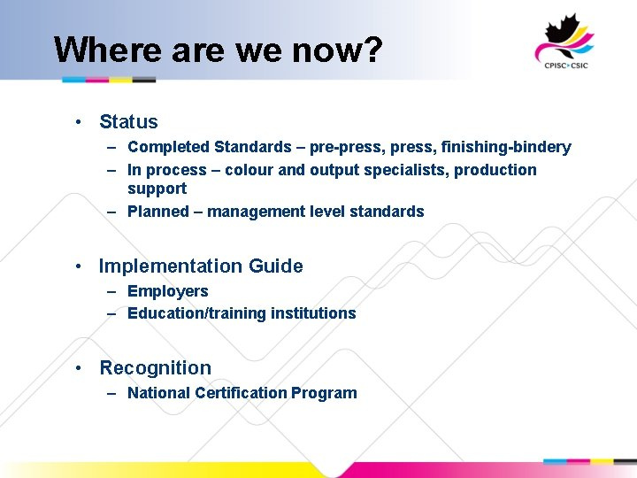 Where are we now? • Status – Completed Standards – pre-press, finishing-bindery – In