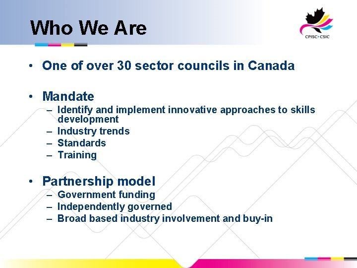 Who We Are • One of over 30 sector councils in Canada • Mandate