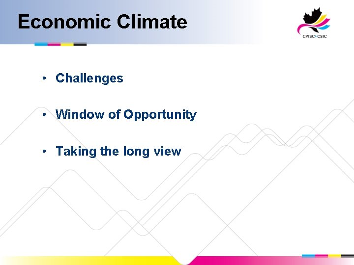 Economic Climate • Challenges • Window of Opportunity • Taking the long view
