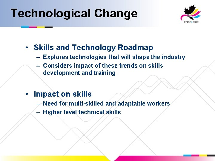 Technological Change • Skills and Technology Roadmap – Explores technologies that will shape the