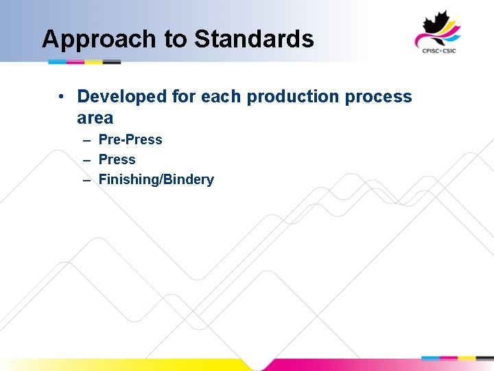 Approach to Standards • Developed for each production process area – Pre-Press – Finishing/Bindery