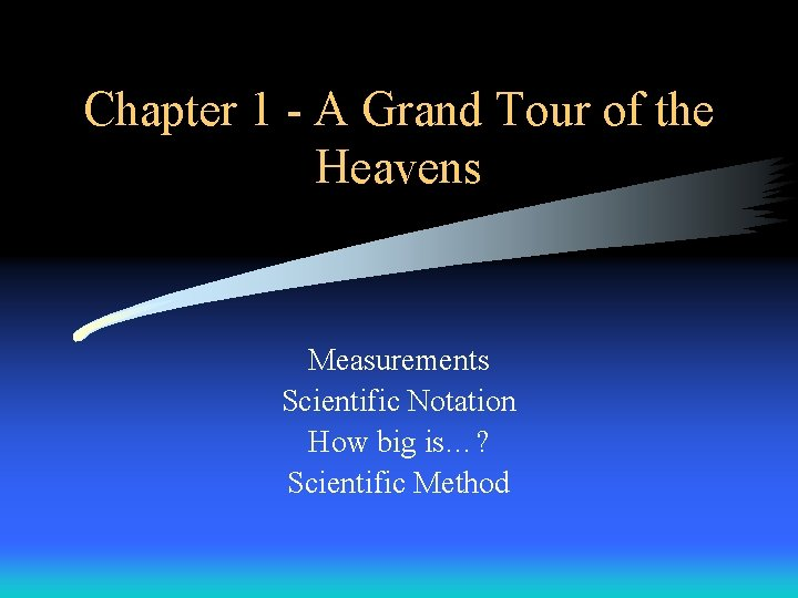 Chapter 1 - A Grand Tour of the Heavens Measurements Scientific Notation How big
