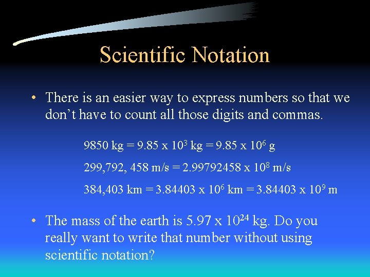 Scientific Notation • There is an easier way to express numbers so that we