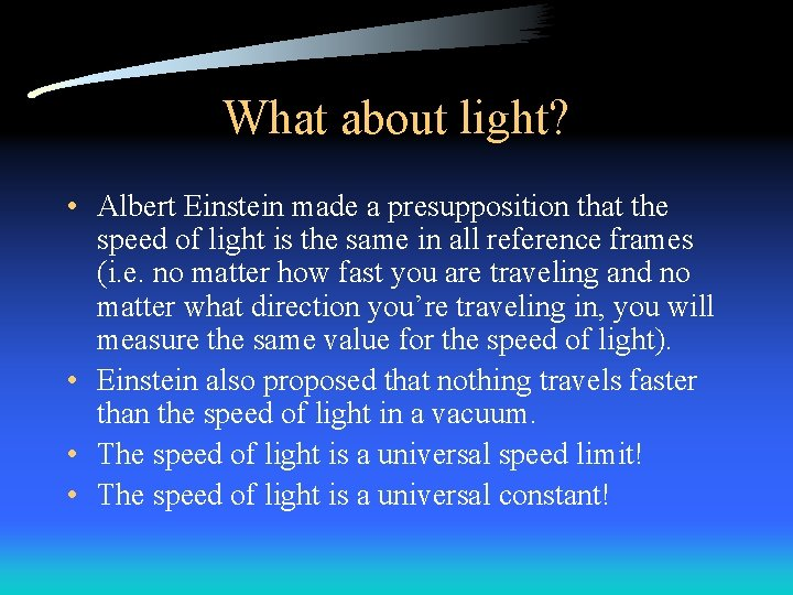 What about light? • Albert Einstein made a presupposition that the speed of light