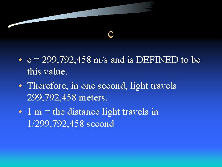 c • c = 299, 792, 458 m/s and is DEFINED to be this