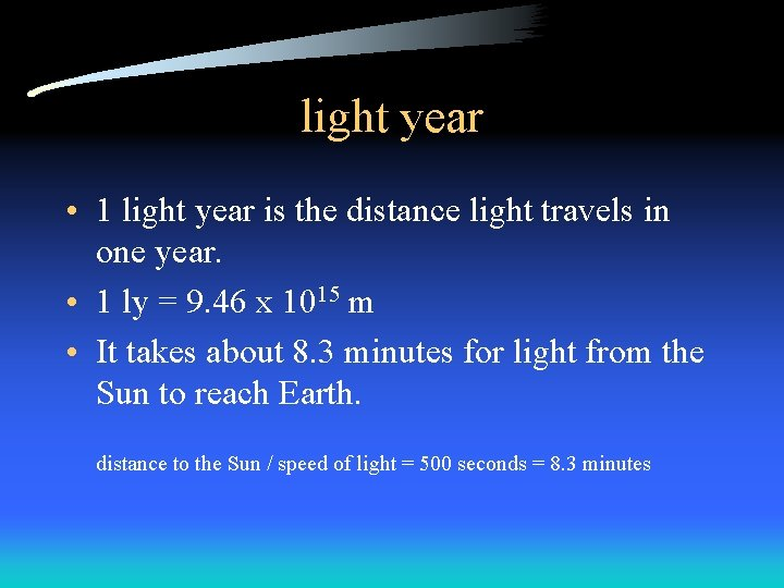 light year • 1 light year is the distance light travels in one year.
