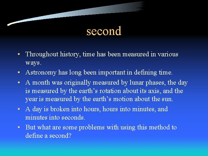 second • Throughout history, time has been measured in various ways. • Astronomy has