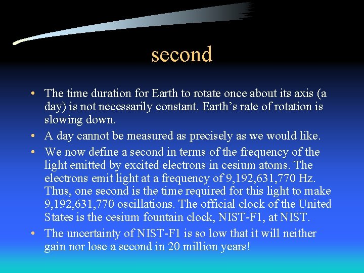 second • The time duration for Earth to rotate once about its axis (a