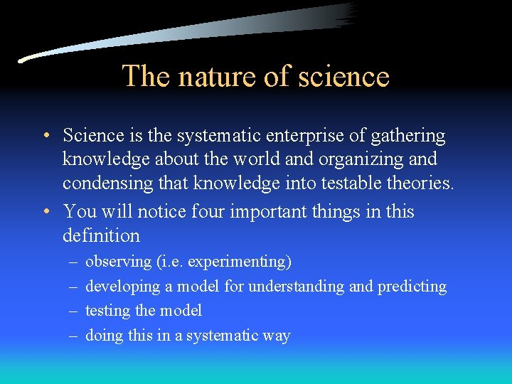 The nature of science • Science is the systematic enterprise of gathering knowledge about