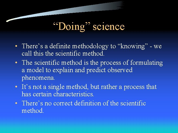 """""""Doing"""" science • There's a definite methodology to """"knowing"""" - we call this the"""